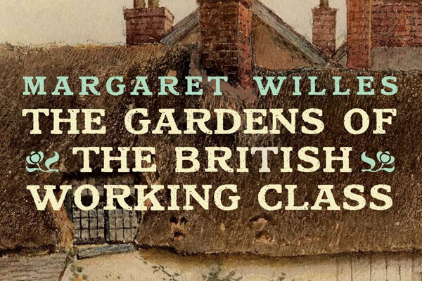 Margaret Willes – The Gardens of the British Working Class